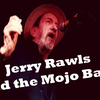 Jerry Rawls and the Mojo Band - 7-9p